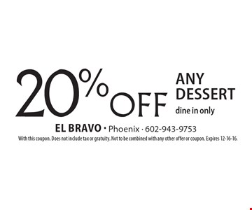 20% OFF any dessert, dine in only. With this coupon. Does not include tax or gratuity. Not to be combined with any other offer or coupon. Expires 12-16-16.