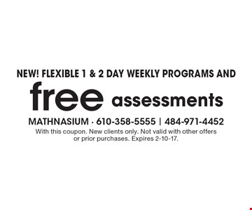 New! Flexible 1 & 2 Day Weekly Programs And Free Assessments. With this coupon. New clients only. Not valid with other offers or prior purchases. Expires 2-10-17.