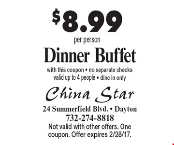$8.99 per person Dinner Buffet with this coupon - no separate checks valid up to 4 people - dine in only. Not valid with other offers. One coupon. Offer expires 2/28/17.