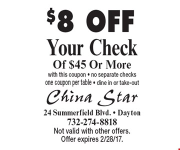 $8 OFF Your Check Of $45 Or More with this coupon - no separate checks one coupon per table - dine in or take-out. Not valid with other offers. Offer expires 2/28/17.