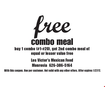 free combo meal. Buy 1 combo (#1-#20), get 2nd combo meal of equal or lesser value free. With this coupon. One per customer. Not valid with any other offers. Offer expires 1/27/17.