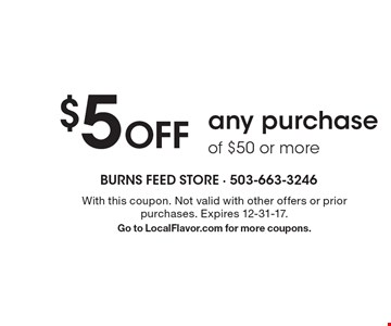 $5 Off any purchase of $50 or more. With this coupon. Not valid with other offers or prior purchases. Expires 12-31-17.Go to LocalFlavor.com for more coupons.