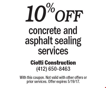 10% Off concrete and asphalt sealing services. With this coupon. Not valid with other offers or prior services. Offer expires 5/19/17.