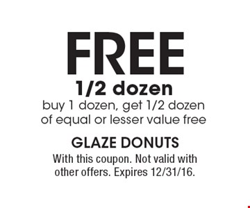 FREE 1/2 dozen. Buy 1 dozen, get 1/2 dozen of equal or lesser value free. With this coupon. Not valid with other offers. Expires 12/31/16.