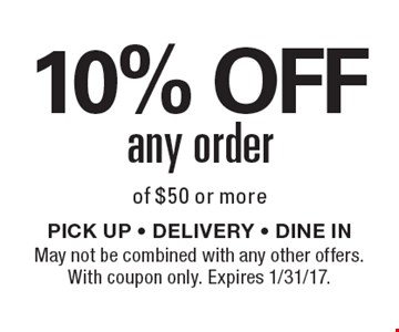 10% OFF any order of $50 or more. PICK UP - DELIVERY - DINE IN. May not be combined with any other offers. With coupon only. Expires 1/31/17.