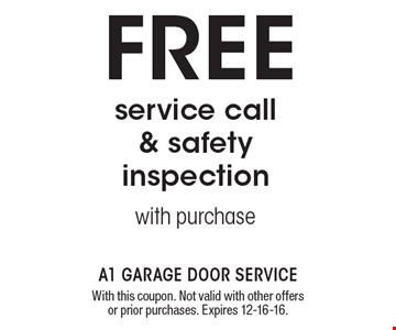 FREE service call & safety inspection with purchase. With this coupon. Not valid with other offers or prior purchases. Expires 12-16-16.