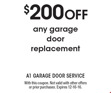 $200 OFF any garage door replacement. With this coupon. Not valid with other offers or prior purchases. Expires 12-16-16.