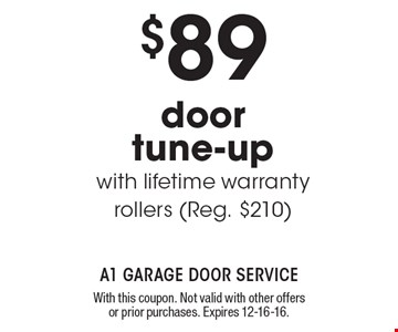 $89 door tune-up with lifetime warranty rollers (Reg. $210). With this coupon. Not valid with other offers or prior purchases. Expires 12-16-16.