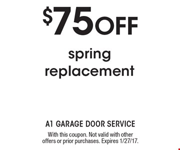 $75 OFF spring replacement. With this coupon. Not valid with other offers or prior purchases. Expires 1/27/17.