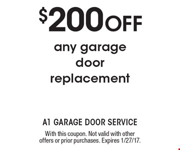 $200 OFF any garage door replacement. With this coupon. Not valid with other offers or prior purchases. Expires 1/27/17.
