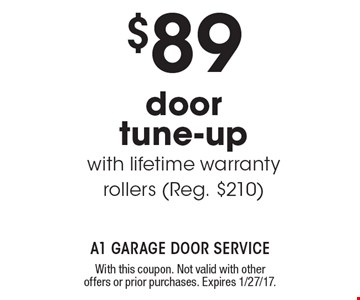 $89 door tune-up with lifetime warranty rollers (Reg. $210). With this coupon. Not valid with other offers or prior purchases. Expires 1/27/17.
