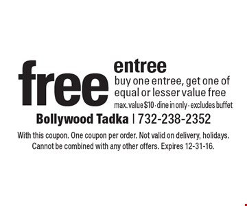 Free entree. Buy one entree, get one of equal or lesser value free. Max. value $10 - dine in only - excludes buffet. With this coupon. One coupon per order. Not valid on delivery, holidays. Cannot be combined with any other offers. Expires 12-31-16.
