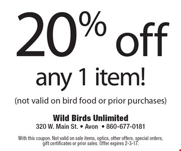 20% off any 1 item! (not valid on bird food or prior purchases). With this coupon. Not valid on sale items, optics, other offers, special orders, gift certificates or prior sales. Offer expires 2-3-17.