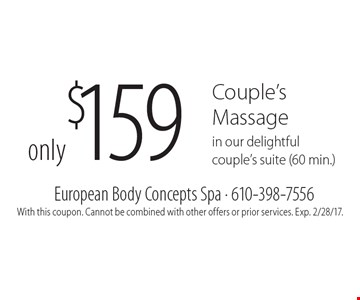 Only $159 Couple's Massage in our delightful couple's suite (60 min.). With this coupon. Cannot be combined with other offers or prior services. Exp. 2/28/17.