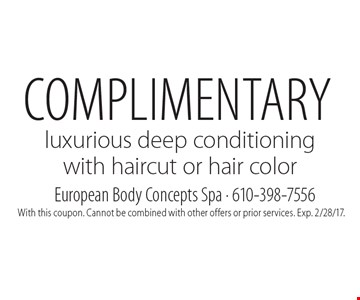 Complimentary luxurious deep conditioning with haircut or hair color. With this coupon. Cannot be combined with other offers or prior services. Exp. 2/28/17.