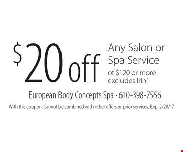 $20 off Any Salon or Spa Service of $120 or more excludes Irini. With this coupon. Cannot be combined with other offers or prior services. Exp. 2/28/17.