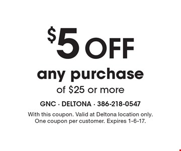 $5 OFF any purchase of $25 or more. With this coupon. Valid at Deltona location only. One coupon per customer. Expires 1-6-17.