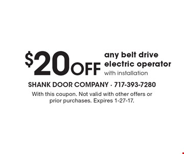 $20 OFF any belt drive electric operator with installation. With this coupon. Not valid with other offers or prior purchases. Expires 1-27-17.