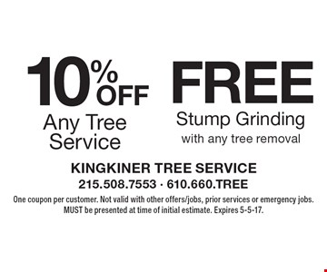 10% Off Any Tree Service OR Free Stump Grinding with any tree removal. One coupon per customer. Not valid with other offers/jobs, prior services or emergency jobs. MUST be presented at time of initial estimate. Expires 5-5-17.