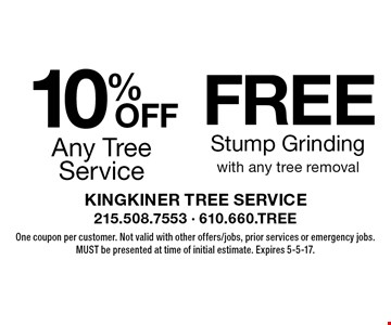10% Off Any Tree Service. Free Stump Grinding with any tree removal. One coupon per customer. Not valid with other offers/jobs, prior services or emergency jobs. MUST be presented at time of initial estimate. Expires 5-5-17.