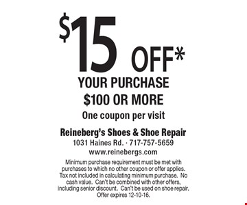 $15 off your purchase of $100 or more. One coupon per visit. Minimum purchase requirement must be met with purchases to which no other coupon or offer applies. Tax not included in calculating minimum purchase. No cash value. Can't be combined with other offers, including senior discount. Can't be used on shoe repair. Offer expires 12-10-16.