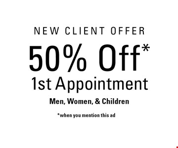 50% off 1st appointment* when you mention this ad