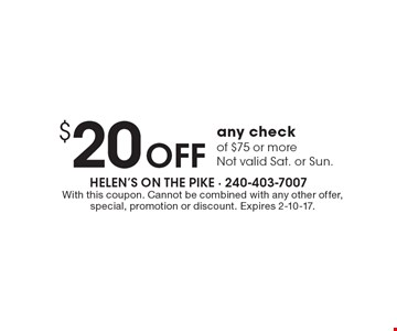 $20 OFF any check of $75 or more. Not valid Sat. or Sun. With this coupon. Cannot be combined with any other offer, special, promotion or discount. Expires 2-10-17.