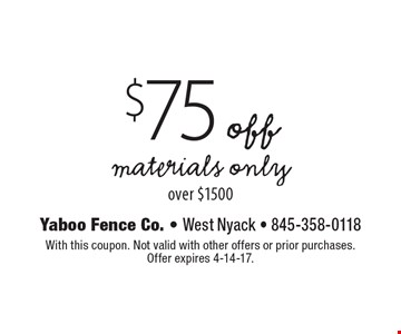 $75 off materials only over $1500. With this coupon. Not valid with other offers or prior purchases.Offer expires 4-14-17.
