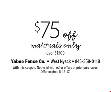 $75 off materials only over $1500. With this coupon. Not valid with other offers or prior purchases. Offer expires 5-12-17.