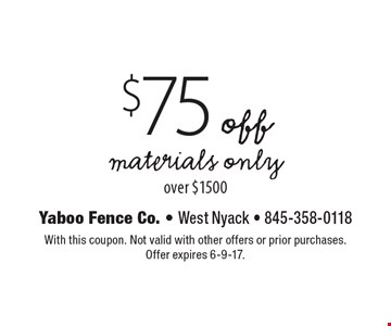 $75 off materials only, over $1500. With this coupon. Not valid with other offers or prior purchases. Offer expires 6-9-17.