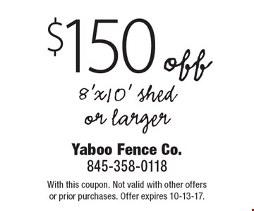 $150 off 8'x10' shed or larger. With this coupon. Not valid with other offers or prior purchases. Offer expires 10-13-17.