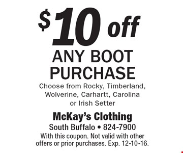 $10off any boot purchase. Choose from Rocky, Timberland, Wolverine, Carhartt, Carolina or Irish Setter. With this coupon. Not valid with other offers or prior purchases. Exp. 12-10-16.