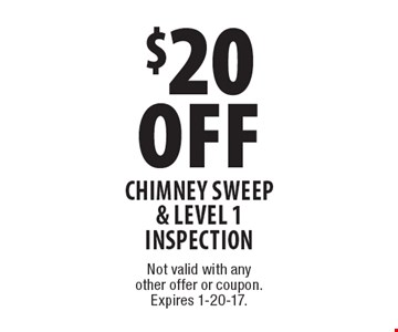 $20 Off Chimney Sweep & Level 1 Inspection. Not valid with any other offer or coupon. Expires 1-20-17.