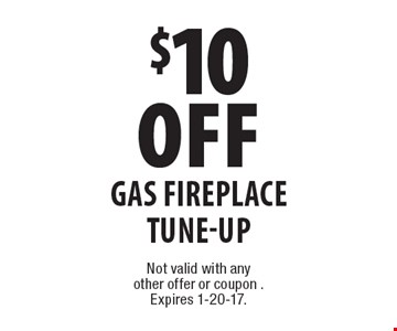 $10 Off Gas Fireplace Tune-Up. Not valid with any other offer or coupon .Expires 1-20-17.