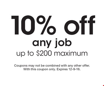 10% off any job. Up to $200 maximum. Coupons may not be combined with any other offer. With this coupon only. Expires 12-9-16.