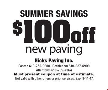 SUMMER SAVINGS $100 off new paving. Must present coupon at time of estimate. Not valid with other offers or prior services. Exp. 8-11-17.
