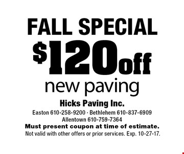 FALL SPECIAL. $120 off new paving. Must present coupon at time of estimate. Not valid with other offers or prior services. Exp. 10-27-17.