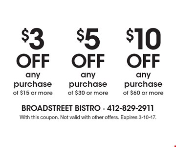 $3 OFF any purchase of $15 or more. $5 OFF any purchase of $30 or more. $10 OFF any purchase of $60 or more. With this coupon. Not valid with other offers. Expires 3-10-17.