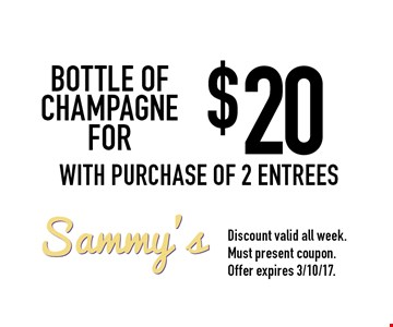 Bottle of champagne for $20. With purchase of 2 entrees. Discount valid all week. Must present coupon. Offer expires 3/10/17.