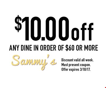 $10.00off ANY DINE IN ORDER OF $60 OR MORE. Discount valid all week. Must present coupon. Offer expires 3/10/17.
