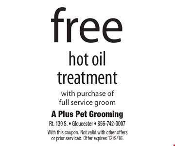 free hot oil treatment with purchase of full service groom. With this coupon. Not valid with other offers or prior services. Offer expires 12/9/16.