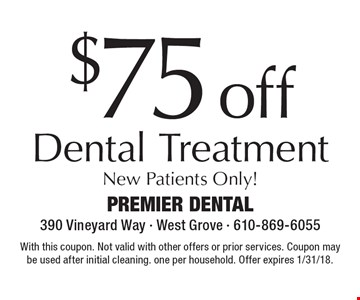 $75 off Dental Treatment New Patients Only!. With this coupon. Not valid with other offers or prior services. Coupon may be used after initial cleaning. one per household. Offer expires 1/31/18.