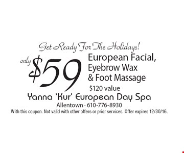 Get Ready For The Holidays! $59 European Facial, Eyebrow Wax & Foot Massage. $120 value. With this coupon. Not valid with other offers or prior services. Offer expires 12/30/16.