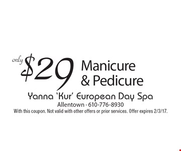 $29 Manicure & Pedicure. With this coupon. Not valid with other offers or prior services. Offer expires 2/3/17.