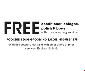 Free conditioner, cologne, polish & bows with any grooming service. With this coupon. Not valid with other offers or prior services. Expires 12-9-16.