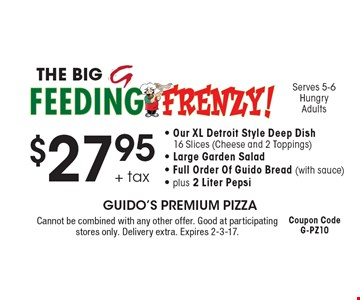 $27.95 + tax Our XL Detroit Style Deep Dish, 16 Slices (Cheese and 2 Toppings), Large Garden Salad, Full Order Of Guido Bread (with sauce), plus 2 Liter Pepsi. Cannot be combined with any other offer. Good at participating stores only. Delivery extra. Expires 2-3-17. Coupon Code G-PZ10.