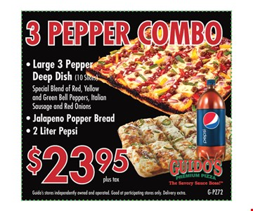 $23.99 plus tax. 3 pepper combo. Large 3 pepper deep dish (10 slices) special blend of red, yellow and green bell peppers, Italian sausage and red onions. Jalapeno popper bread & 2 liter Pepsi. Guido's stores independently owned and operated. Good at participating stores independently owned and operated. Good at participating stores only. Delivery extra.