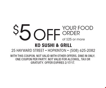 $5 off Your Food Order of $25 or more. With this coupon. Not valid with other offers. Dine in only. One coupon per party. Not valid for alcohol, tax or gratuity. Offer expires 2/17/17.