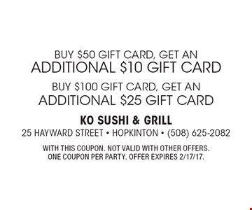 Buy $50 Gift Card, get an additional $10 gift card. Buy $100 Gift Card, get an additional $25 gift card. With this coupon. Not valid with other offers. One coupon per party. Offer expires 2/17/17.