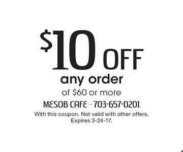 $10 Off any order of $60 or more. With this coupon. Not valid with other offers. Expires 3-24-17.